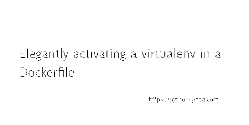 Elegantly activating a virtualenv in a Dockerfile